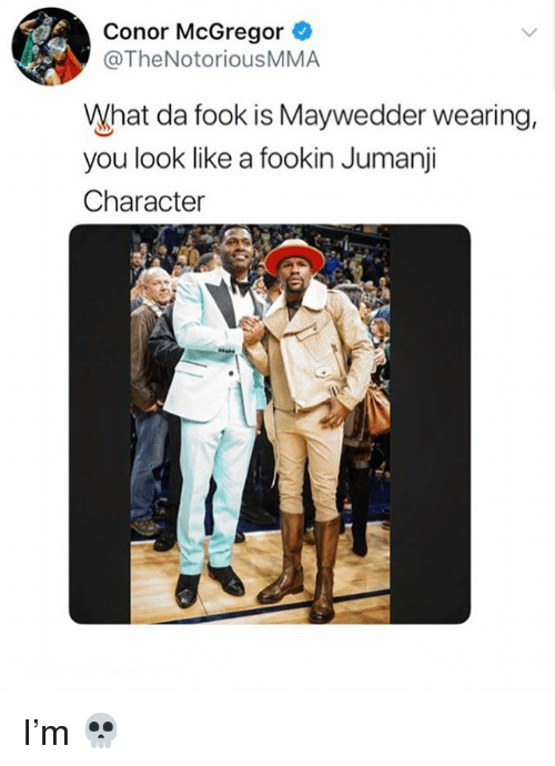 Conor McGregor, Memes, and Jumanji: Conor McGregor  @TheNotoriousMMA  What da fook is Maywedder wearing.  you look like a fookin Jumanji  Character I'm 💀