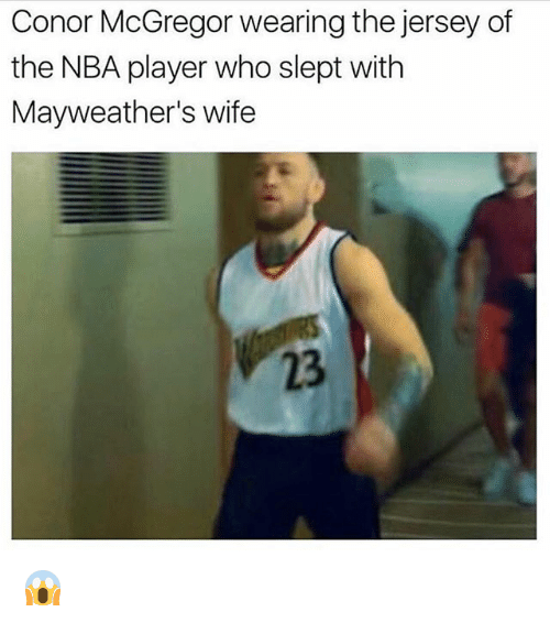 Conor McGregor, Funny, and Nba: Conor McGregor wearing the jersey of  the NBA player who slept with  Mayweather's wife  23 😱