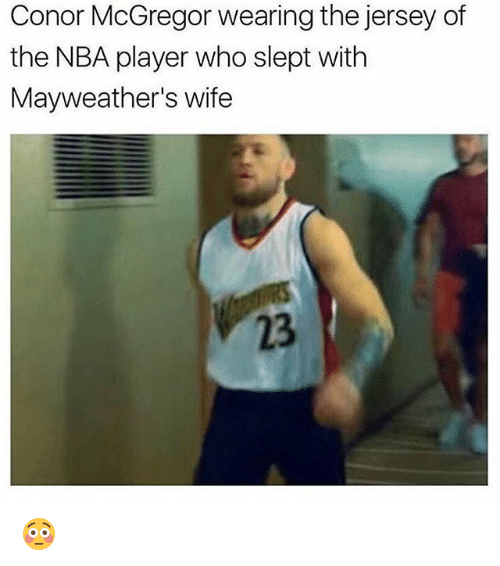 Conor McGregor, Memes, and Nba: Conor McGregor wearing the jersey of  the NBA player who slept with  Mayweather's wife  23 😳