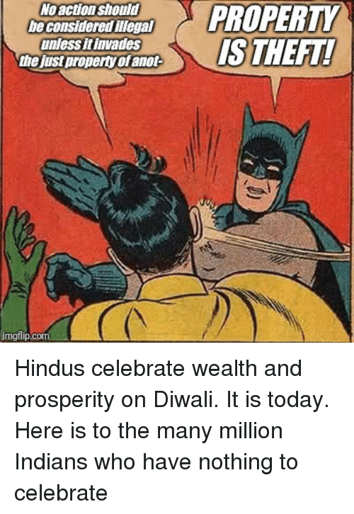 Today, Anarchy, and Diwali: conshdareePOPERTY  action should  heconsidered illegal  unless it invades  the just property of anot  imgflip.c