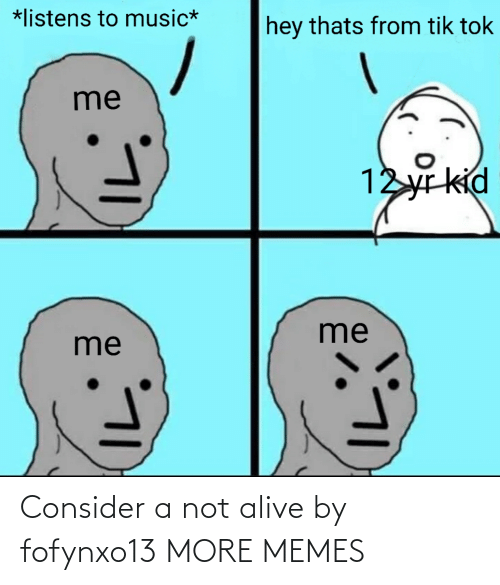 Alive: Consider a not alive by fofynxo13 MORE MEMES