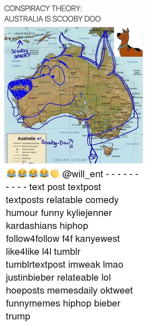 Capitalization: CONSPIRACY THEORY  AUSTRALIA IS SCOOBY DOO  INDONESIA  INDONESIA  East Timor  Arafura Sea  Timor Sea  Darwi  AUSTRALIAN  INDIAN  OCEAN  ORTAERN  Mount Isa  Port Hedland  ERRITORY  WESTERN  QUE  AUSTRALIA  AUSTRALIA  Port  Great Australian Bight  Mount  Australia er  International boundary  State-level boundary  National Capital  ASMAN  State-level capital  Railroad  INDIAN OCEAN  Road  LAND  s wALE  Coral Sea 😂😂😂😂👏 @will_ent - - - - - - - - - - text post textpost textposts relatable comedy humour funny kyliejenner kardashians hiphop follow4follow f4f kanyewest like4like l4l tumblr tumblrtextpost imweak lmao justinbieber relateable lol hoeposts memesdaily oktweet funnymemes hiphop bieber trump
