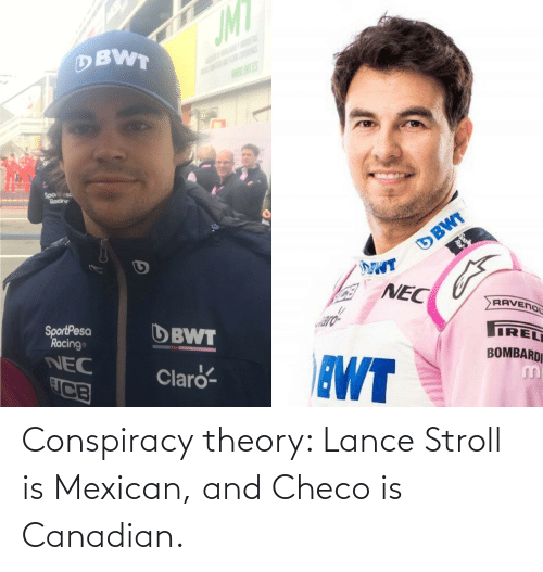 Canadian, Mexican, and Conspiracy: Conspiracy theory: Lance Stroll is Mexican, and Checo is Canadian.