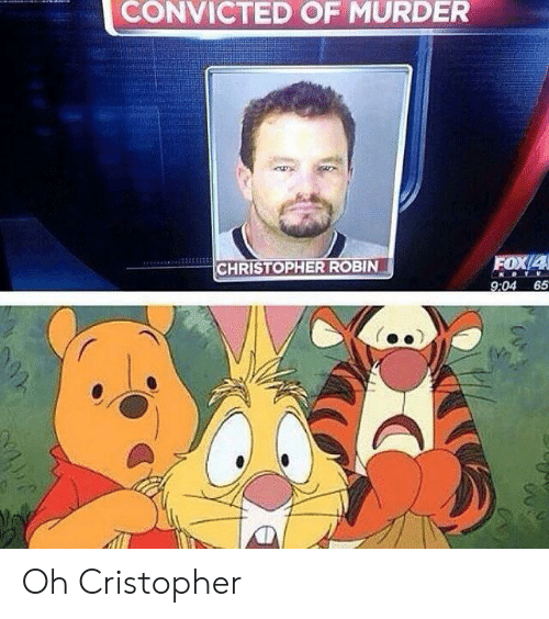 Convicted: CONVICTED OF MURDER  FOX/4  9:04 65  CHRISTOPHER ROBIN Oh Cristopher
