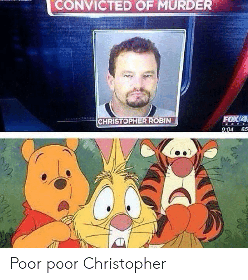 Convicted: CONVICTED OF MURDER  FOX/4  CHRISTOPHER ROBIN  9:04 65 Poor poor Christopher
