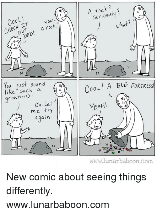 bugging: Coo  NOW.  a rock  DAD  You just sound  like such a  rown-up  Oh. Let  me try  a gain.  UM  rock  Seri  hat  M  LI A BUG FORTRESS  YEAH  www.lunar baboon com New comic about seeing things differently. www.lunarbaboon.com