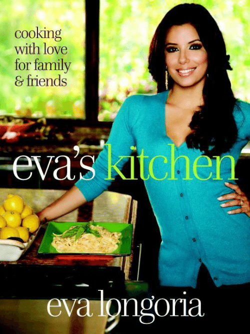 Family, Friends, and Love: cooking  with love  for family  & friends  eva's kitchen  eva longoria