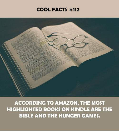 The Hunger Games: COOL FACTS #112  ACCORDING TO AMAZON, THE MOST  HIGHLIGHTED BOOKS ON KINDLE ARE THE  BIBLE AND THE HUNGER GAMES.