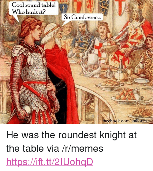 """Facebook, Memes, and Cool: Cool round table!  Who built it?  r Cumference  facebook.com/atth  orirs <p>He was the roundest knight at the table via /r/memes <a href=""""https://ift.tt/2IUohqD"""">https://ift.tt/2IUohqD</a></p>"""