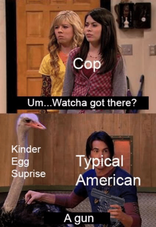 American, Got, and Gun: Cop  Um... Watcha got there?  Kinder  Typical  Egg  Suprise  American  A gun