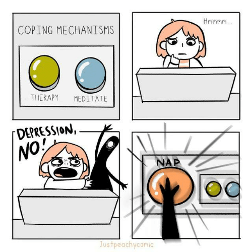 meditate: COPING MECHANISMS  Hnmnn  THERAPY  MEDITATE  DEPRESSION,  NO!  NAP  Justpeachycomic