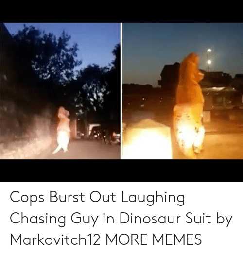 Dank, Dinosaur, and Memes: Cops Burst Out Laughing Chasing Guy in Dinosaur Suit by Markovitch12 MORE MEMES