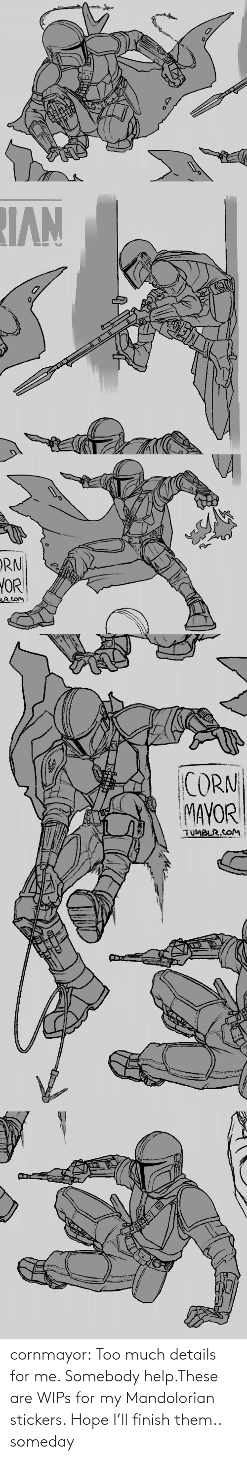 details: cornmayor:  Too much details for me. Somebody help.These are WIPs for my Mandolorian stickers. Hope I'll finish them.. someday