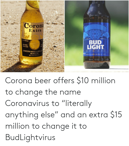 "Offers: Corona beer offers $10 million to change the name Coronavirus to ""literally anything else"" and an extra $15 million to change it to BudLightvirus"