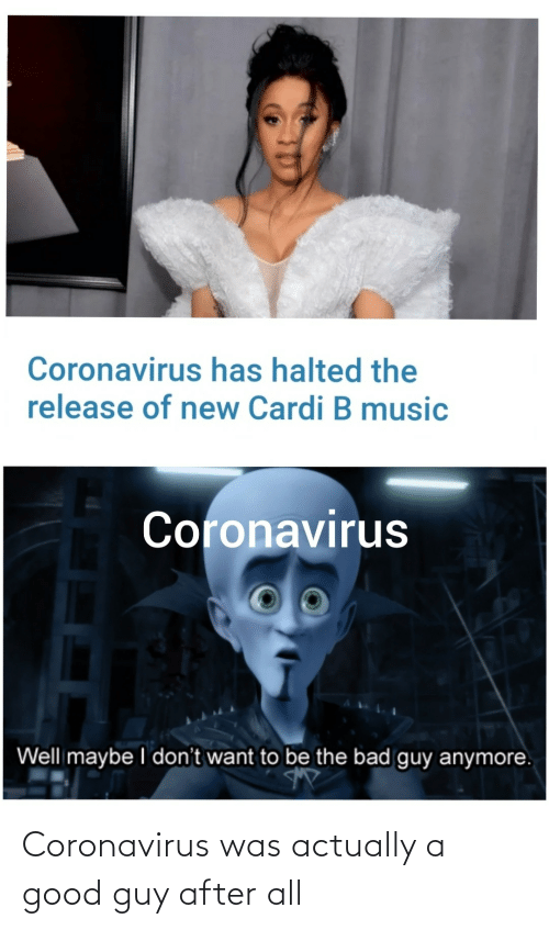 After: Coronavirus was actually a good guy after all
