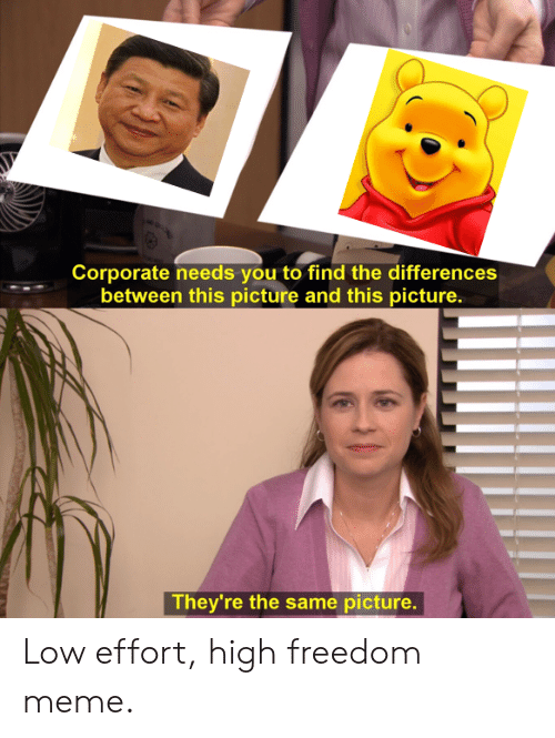 Freedom Meme: Corporate needs you to find the differences  between this picture and this picture.  They're the same picture. Low effort, high freedom meme.