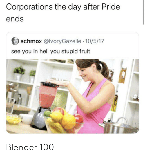Blender, Hell, and Pride: Corporations the day after Pride  ends  schmox @lvoryGazelle 10/5/17  see you in hell you stupid fruit Blender 100
