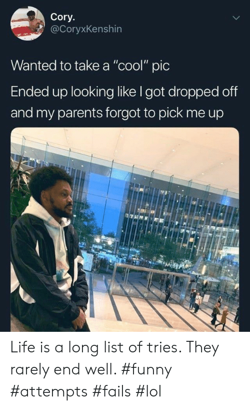 """Funny, Life, and Lol: Cory.  @CoryxKenshin  Wanted to take a """"cool"""" pic  Ended up looking like I got dropped off  and my parents forgot to pick Life is a long list of tries. They rarely end well. #funny #attempts #fails #lol"""