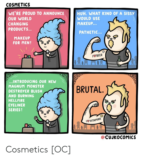 magnum: COSMETICS  WE RE PROUD TO ANNOUNCE  OUR WORLD  CHANGING  PRODUCTS.  . WHAT KIND OF A SisSY  HUH  WOULD USE  MAKEUP.  PATHETIC...  MAKEUP  FOR MEN!  IOBEER  INTRODUCING OUR NEW  MAGNUM MONSTER  DESTROYER BLUSH  AND BURNING  HELLFIRE  EYELINER  SERIES!  BRUTAL  IVITAMINS  @CUJKOCOMICS Cosmetics [OC]