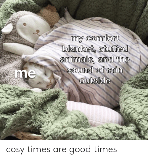 Good: cosy times are good times