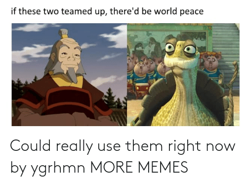 right now: Could really use them right now by ygrhmn MORE MEMES