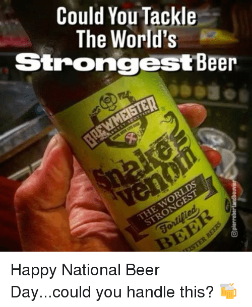 worlds strongest: Could You Tackle  The World's  Strongest Beer  MEISTER  V  THE Happy National Beer Day...could you handle this? 🍻