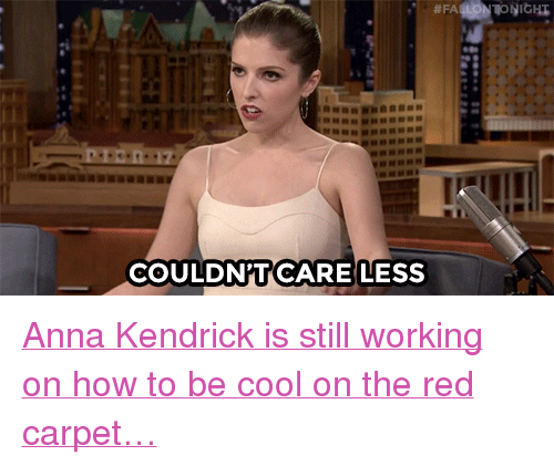 """anna kendrick: COULDNTCARELESS <p><a href=""""http://www.nbc.com/the-tonight-show/video/anna-kendrick-bombed-her-red-carpet-photos-with-justin-timberlake/3417312"""" target=""""_blank"""">Anna Kendrick is still working on how to be cool on the red carpet&hellip;</a></p>"""