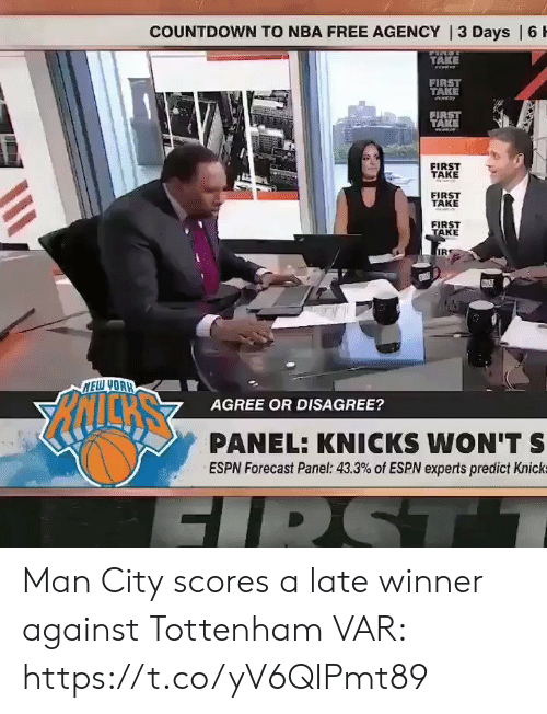 New York Knicks: COUNTDOWN TO NBA FREE AGENCY | 3 Days | 6 H  TAKE  eww  FIRST  TAKE  FIRST  TAKE  FIRST  TAKE  FIRST  TAKE  FIRST  TAKE  IR  NELW YOAH  AGREE OR DISAGREE?  PANEL: KNICKS WON'T S  ESPN Forecast Panel: 43.3% of ESPN experts predict Knick  FIRST Man City scores a late winner against Tottenham  VAR:  https://t.co/yV6QIPmt89
