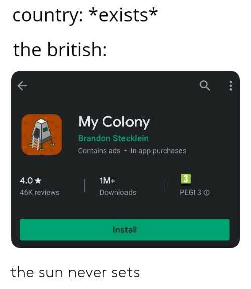 Exists: country: *exists*  the british:  My Colony  Brandon Stecklein  Contains ads • In-app purchases  4.0 *  1M+  Downloads  46K reviews  PEGI 3 O  Install  7777 the sun never sets