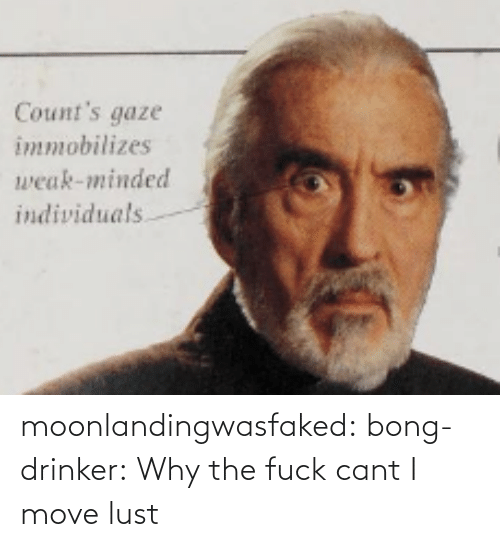 move: Count's gaze  immobilizes  weak-minded  individuals moonlandingwasfaked: bong-drinker:  Why the fuck cant I move   lust