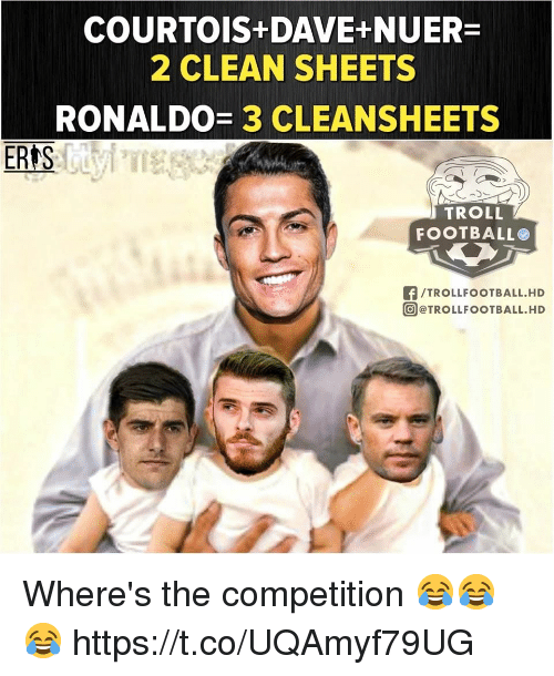 Football, Memes, and Troll: COURTOIS+DAVE+NUER  2 CLEAN SHEETS  RONALDO= 3 CLEANSHEETS  ER S  TROLL  FOOTBALL  【/TROLLFOOTBALL.HD  @@TROLLFOOTBALL.HD Where's the competition 😂😂😂 https://t.co/UQAmyf79UG