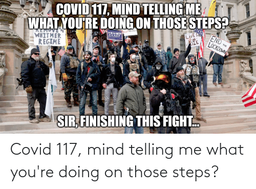 Telling Me: Covid 117, mind telling me what you're doing on those steps?
