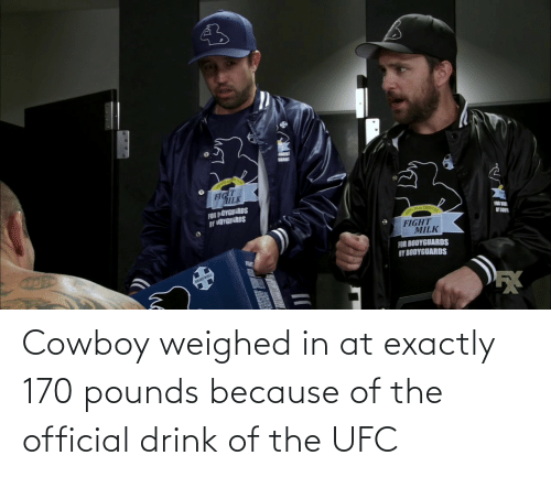 Because Of: Cowboy weighed in at exactly 170 pounds because of the official drink of the UFC