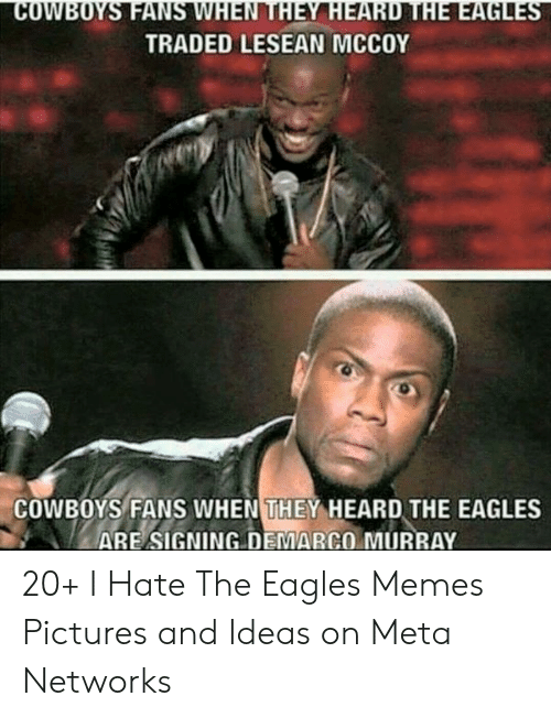 Eagles Memes: COWBOYS FANS WHEN THEY HEARD THE EAGLES  TRADED LESEAN MCCOY  COWBOYS FANS WHEN THEY HEARD THE EAGLES  ARE SIGNING DEMARCO MURRAY 20+ I Hate The Eagles Memes Pictures and Ideas on Meta Networks