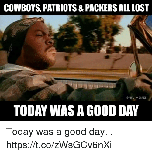 Dallas Cowboys, Football, and Memes: COWBOYS, PATRIOTS & PACKERS ALL LOST  @NFL MEMES  TODAY WAS A GOOD DAY Today was a good day... https://t.co/zWsGCv6nXi