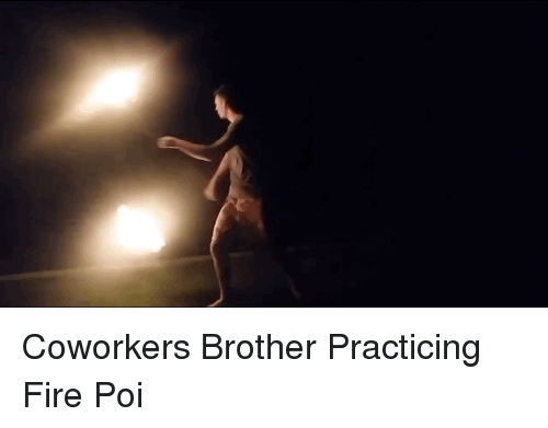Fire, Coworkers, and Brother: Coworkers Brother Practicing Fire Poi
