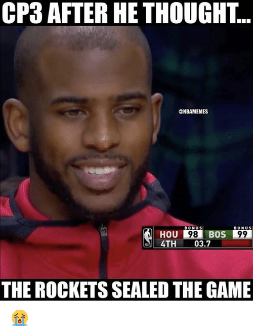 cp3: CP3 AFTER HE THOUGHT...  @NBAMEMES  BONUS  BONUS  HOU  4TH 03.7  98BOS 99  THE ROCKETS SEALED THE GAME 😭