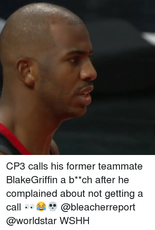 cp3: CP3 calls his former teammate BlakeGriffin a b**ch after he complained about not getting a call 👀😂💀 @bleacherreport @worldstar WSHH