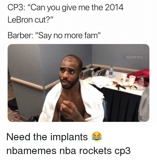 """Say No More Fam: CP3: """"Can you give me the 2014  LeBron cut?""""  Barber: """"Say no more fam  NBAMEMES Need the implants 😂 nbamemes nba rockets cp3"""