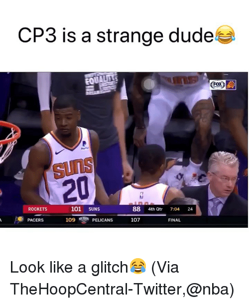 glitch: CP3 is a strange dude  suns  20  ROCKETS  101 SUNS  88 4th Qtr 7:04 24  PACERS  109PELICANS  107  FINAL Look like a glitch😂 (Via ‪TheHoopCentral‬-Twitter,@nba)