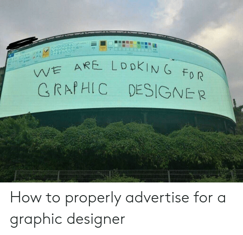 How To, How, and For: Cplern  VE  C RAPHIC DESIGNER How to properly advertise for a graphic designer