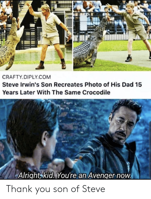 Manuel: CRAFTY.DIPLY.COM  Steve Irwin's Son Recreates Photo of His Dad 15  Years Later With The Same Crocodile  @Manuel Bond  Alright kid. You're an Avenger now Thank you son of Steve
