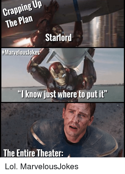 """Crapping: Crapping UP  The Plan  r Starlord  #Marvelouslokes.  """"I know just where to put it""""  G6  The Entire Theater: Lol. MarvelousJokes"""