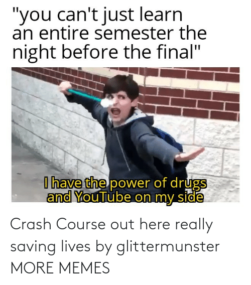 crash: Crash Course out here really saving lives by glittermunster MORE MEMES