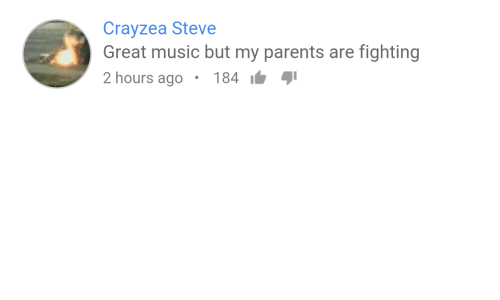 Music, Parents, and Fighting: Crayzea Steve  Great music but my parents are fighting  2 hours ago 184