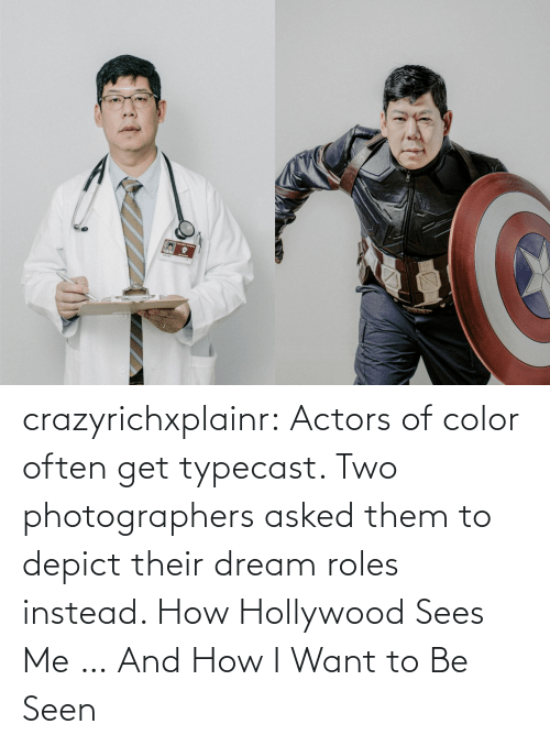dream: crazyrichxplainr:   Actors of color often get typecast. Two photographers asked them to depict their dream roles instead.  How Hollywood Sees Me … And How I Want to Be Seen