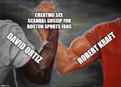 Memes, Sex, and Sports: CREATING SEX  SCANDAL GOSSIP FOR  BOSTON SPORTS FANS  DAVIDORTIZ  ROBERT KRAFT  imaflip.com