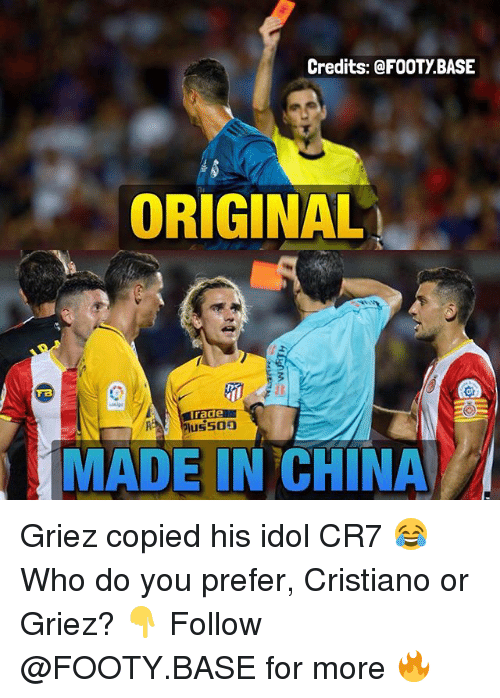 Memes, China, and 🤖: Credits: @FOOTY BASE  ORIGINAL  Gt  MADE IN CHINA Griez copied his idol CR7 😂 Who do you prefer, Cristiano or Griez? 👇 Follow @FOOTY.BASE for more 🔥