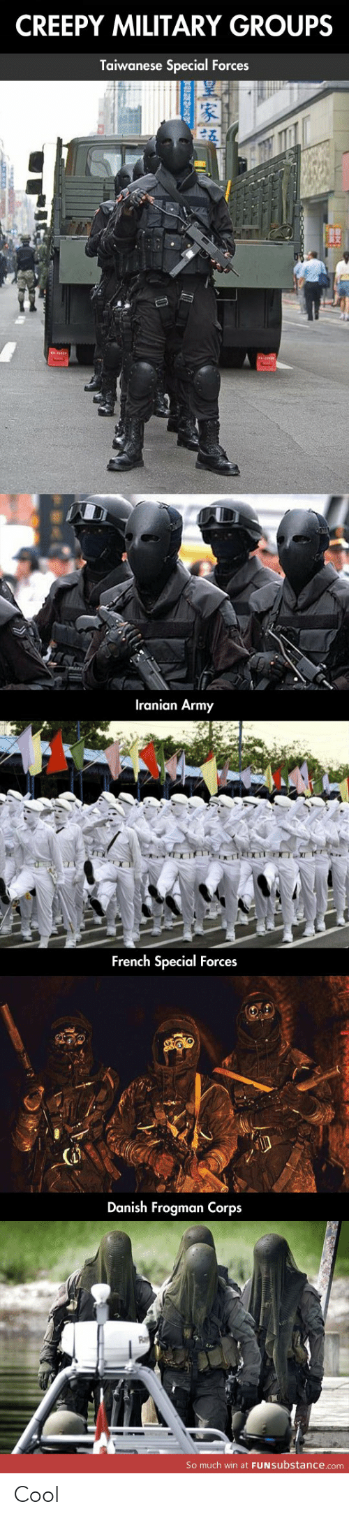 Creepy, Army, and Cool: CREEPY MILITARY GROUPS  Taiwanese Special Forces  Iranian Army  French Special Forces  Danish Frogman Corps  So much win at FUNSubstance.com Cool