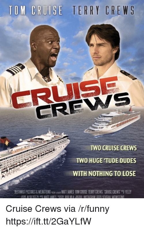 """Nothing to Lose: CREWS  TWO CRUISE CREWS  TWO HUGE TUDE DUDES  WITH NOTHING TO LOSE  BESHMİST PICTURES & WEINSTEINSm跏iAwMATIAMES TOM CRU-SE TERRY CREWS-CRUISE CREWS""""F YEEZY Cruise Crews via /r/funny https://ift.tt/2GaYLfW"""